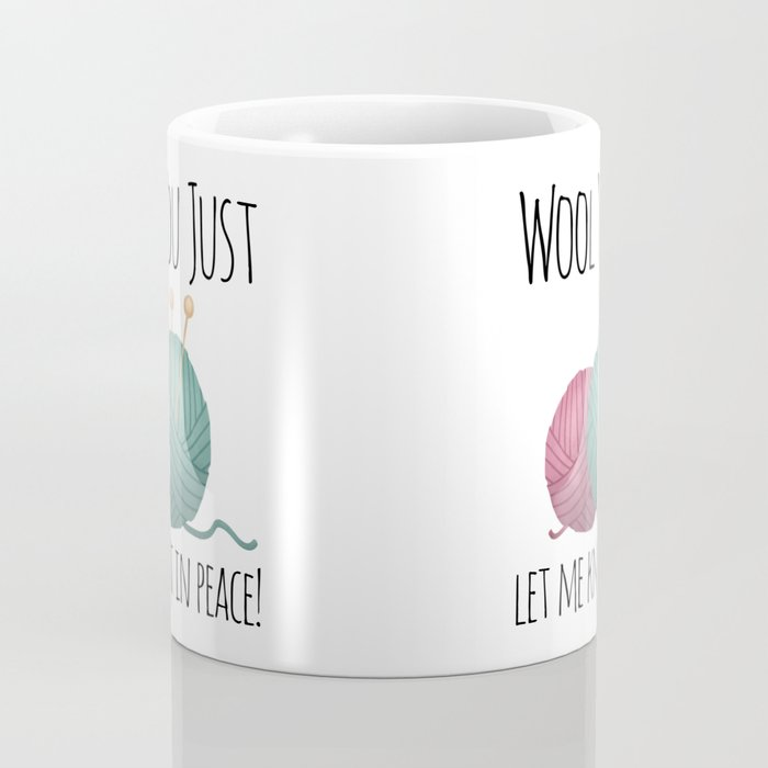 Wool You Just Let Me Knit In Peace Coffee Mug