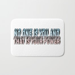 no one is you and that is your power Bath Mat