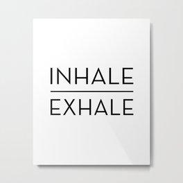 Inhale Exhale Breathe Quote Metal Print