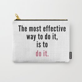 The most effective way to do it, is to do it. Amelia Earhart Carry-All Pouch