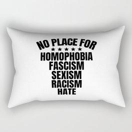 No Place for Homophobia, Fascism, Sexism, Racism, Hate Rectangular Pillow
