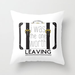 The One Worth Leaving Throw Pillow