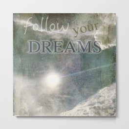 Follow Your Dreams Metal Print