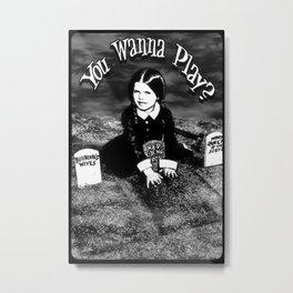 """Wednesday Addams- """"You Wanna Play?"""" Metal Print"""