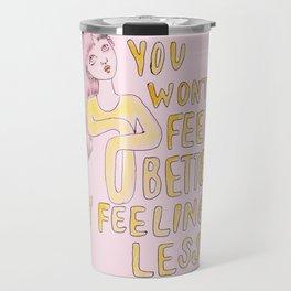 You won't feel better by feeling less Travel Mug