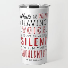 What's the Point of Having a Voice? - The Hate U Give Travel Mug