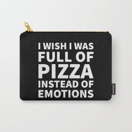 I Wish I Was Full of Pizza Instead of Emotions (Black & White) Carry-All Pouch