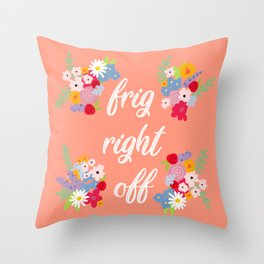 Frig Right Off Throw Pillow