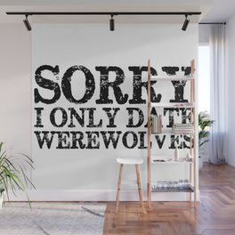 Sorry, I only date werewolves!  Wall Mural