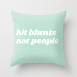 hit blunts not people Throw Pillow