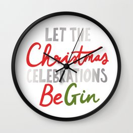 LET THE CHRISTMAS CELEBRATIONS BE GIN Wall Clock