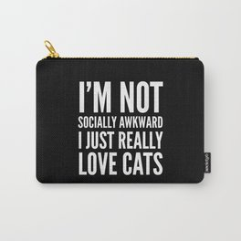 I'm Not Socially Awkward I Just Really Love Cats (Black & White) Carry-All Pouch