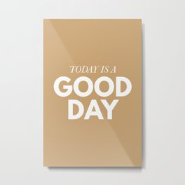 Today is a good day - typography Metal Print