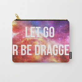 LET GO OR BE DRAGGED Carry-All Pouch