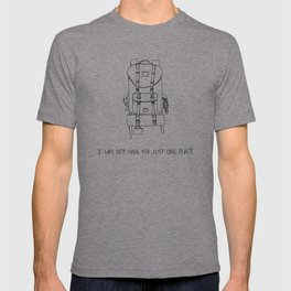 I was Not Made for Just One Place T-shirt
