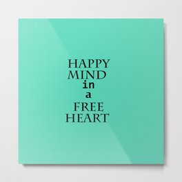 Happy mind in a free heart Metal Print