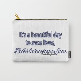 Beautiful day to save lives Carry-All Pouch