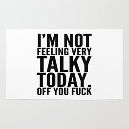 I'm Not Feeling Very Talky Today Off You Fuck Rug