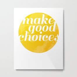 Make Good Choices Metal Print