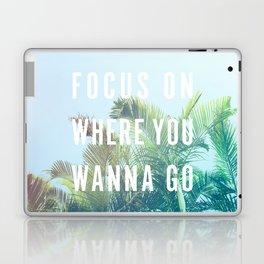 Focus On Where You Wanna Go Laptop & iPad Skin