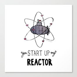 You Start Up My Reactor Canvas Print