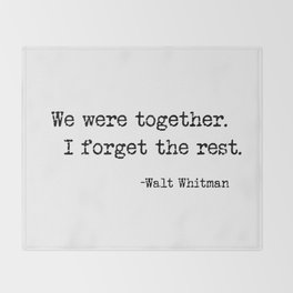 We were together. I forget the rest. Walt Whitman Quote. Throw Blanket
