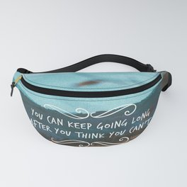 You can keep going long after you think you can't Fanny Pack