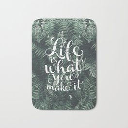 Life is what you make it Bath Mat
