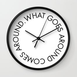 what goes around comes back around new karma 2018 wisdom words circle idea concept lovely Wall Clock