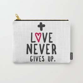 Love Never Gives Up Carry-All Pouch