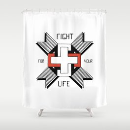 Fight For Your Life Shower Curtain