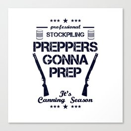 Preppers Gonna Prep Prepping Stockpiling Canning Season USA United States WW3 Canvas Print