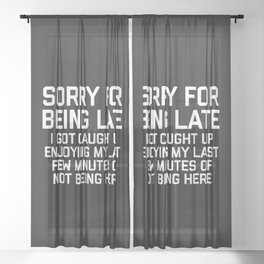 Sorry For Being Late Funny Quote Sheer Curtain