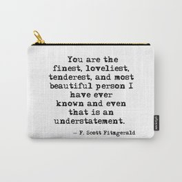 The finest, loveliest, tenderest and most beautiful person - F Scott Fitzgerald Carry-All Pouch