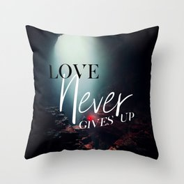 Love Never Gives Up Throw Pillow