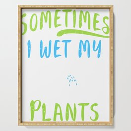 """Great Design If You Love To Do Gardening Or Even For A Gift Idea """"Sometimes I Wet My Plants"""" T-shirt Serving Tray"""