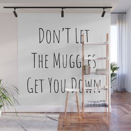 Don't Let the Muggles Get You Down (White) Wall Mural