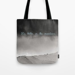 It's better in the mountains Tote Bag