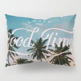 Enjoy the good times Pillow Sham