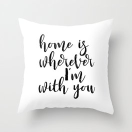 Home is wherever im with you, typography print, printable quote, quote poster, home sweet home, blac Throw Pillow