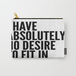 I Have Absolutely No Desire To Fit In Carry-All Pouch