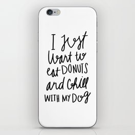 I just want to eat donuts and chill with my dog - typography iPhone Skin
