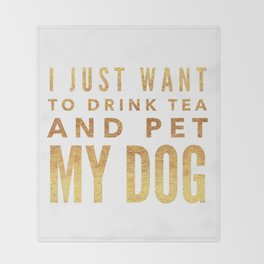 I Just Want to Drink Tea and Pet My Dog in Gold Horizontal Throw Blanket