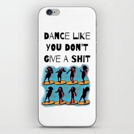 Dance Like You Don't Give A Shit iPhone Skin