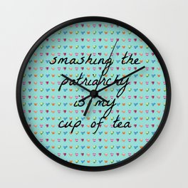 Smashing the Patriarchy is my Cup of Tea Wall Clock