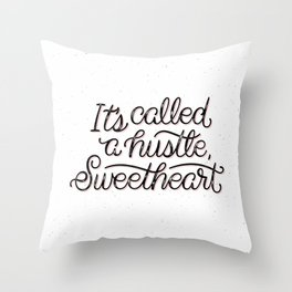 It's Called A Hustle, Sweetheart Throw Pillow