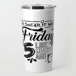 I swear it was Friday Travel Mug