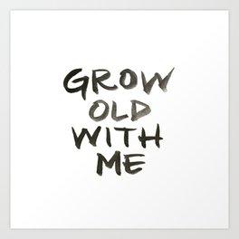 Grow Old With Me Art Print