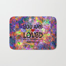 YOU ARE LOVED Everlasting Love Jeremiah 31 3 Art Abstract Floral Garden Christian Jesus God Faith Bath Mat