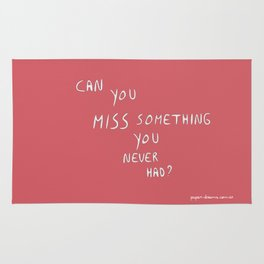 Can you miss something you never had? Rug